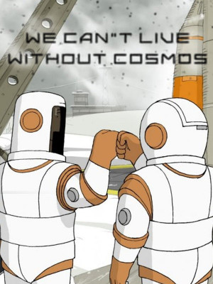 We cant live without cosmos